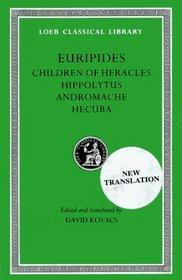 Euripides: Children of Heracles, Hippolytus, Andromache, Hecuba (Loeb Classical Library)