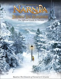 Beyond the Wardrobe : The Official Guide to Narnia (Narnia)