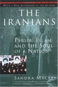 The Iranians : Persia, Islam and the Soul of a Nation