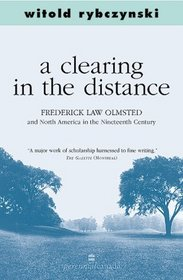 Clearing in the Distance: Frederich Law Olmsted and America