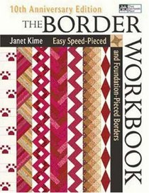 The Border Workbook: Easy Speed-Pieced & Foundation-Pieced Borders, 10th Anniversary Edition