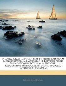 Hecuba, Orestes, Phoenissae Et Meden: Ad Fidem Manuscriptorum Emendatae Et Brevibus Notis Emendationum Potissimum Rationes Reddentibus Instructae. in Usum ... Iuventutis, Volume 2 (Latin Edition)
