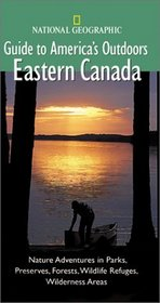 National Geographic Guide to America's Outdoors: Eastern Canada (National Geographic Guides to America's Outdoors)