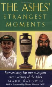 The Ashes' Strangest Moments: Extraordinary But True Tales from Over a Century of the Ashes (Strangest series)