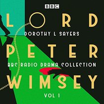 Lord Peter Wimsey: BBC Radio Drama Collection Vol 1