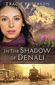 In the Shadow of Denali (Heart of Alaska, Bk 1)