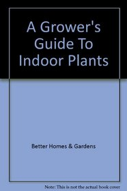 A Grower's Guide To Indoor Plants