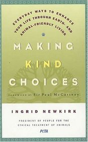 Making Kind Choices : Everyday Ways to Enhance Your Life Through Earth- and Animal-Friendly Living