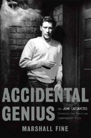Accidental Genius: How John Cassavetes Invented the Independent Film