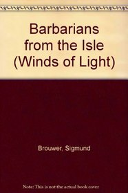 Barbarians from the Isle: Book Two - Winds of Light (Winds of Light)