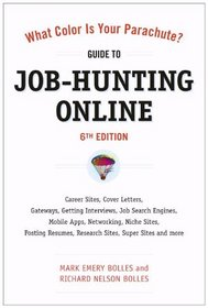 What Color Is Your Parachute? Guide to Job-Hunting Online, Sixth Edition: Career Sites, Cover Letters, Gateways, Getting Interviews, Job Search Engines, ... Posting Resumes, Research Sites, and more