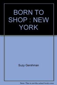 BORN TO SHOP: NEW YORK (Suzy Gershman's Born to Shop New York)