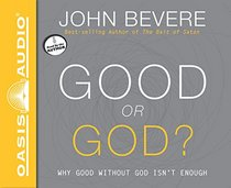 Good or God? (Library Edition): Why Good Without God Isn't Enough