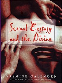 Sexual Ecstasy  the Divine: The Passion  Pain of Our Bodies