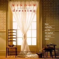 Window Dressing: New Outlooks on Life - 25 Stylish No-Sew Ideas (The Interior Focus Series)