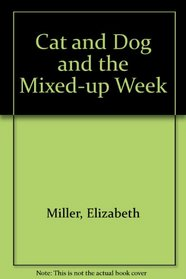 Cat and Dog and the Mixed-Up Week