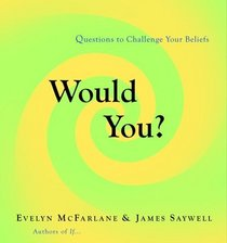 Would You? : Questions to Challenge Your Beliefs