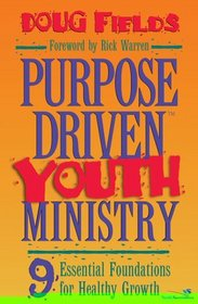 Purpose-Driven Youth Ministry : 9 Essential Foundations for Healthy Growth