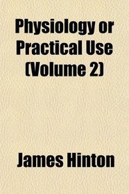 Physiology or Practical Use (Volume 2)