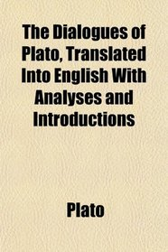 The Dialogues of Plato, Translated Into English With Analyses and Introductions