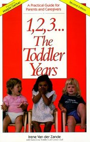 1, 2, 3 ... The Toddler Years: A Practical Guide for Parents  Caregivers