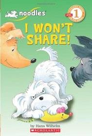 I Won't Share (Scholastic Reader, Level 1)
