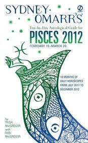 Sydney Omarr's Day-by-Day Astrological Guide for the Year 2012: Pisces (Sydney Omarr's Day By Day Astrological Guide for Pisces)