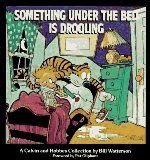Something Under the Bed Is Drooling : A Calvin and Hobbes Collection (Calvin and Hobbes Ser.)