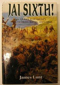 Jai Sixth!: 6th the Queen Elizabeth's Own Gurkha Rifles, 1817-1994