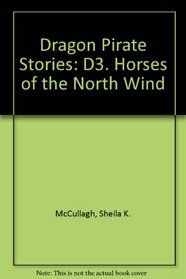 Dragon Pirate Stories: D3. Horses of the North Wind