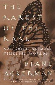 The Rarest of the Rare : Vanishing Animals, Timeless Worlds