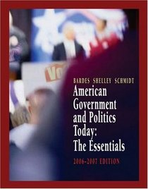American Government and Politics Today : The Essentials 2006-2007 Edition (American Government and Politics Today)