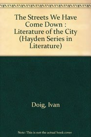 The Streets We Have Come Down : Literature of the City (Hayden Series in Literature)