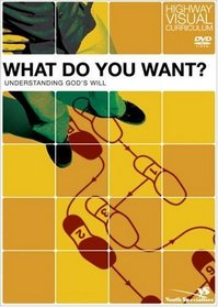 What Do You Want?: Understanding God's Will (Highway Visual Curriculum)
