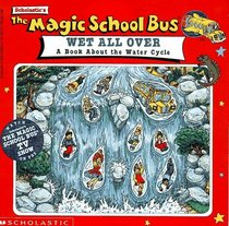 The Magic School Bus Wet All Over: A Book About the Water Cycle (Magic School Bus)