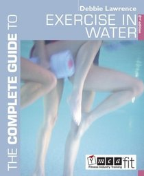 The Complete Guide to Exercise in Water (Complete Guide to)