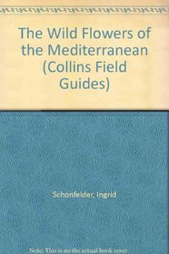 The Wild Flowers of the Mediterranean (Collins Field Guides)