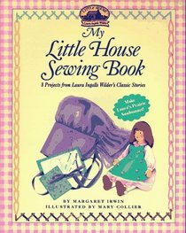 My Little House Sewing Book: 8 Projects from Laura Ingalls Wilder's Classic Stories (Little House)