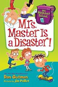 Mrs. Master Is a Disaster! (My Weirdest School, Bk 8)