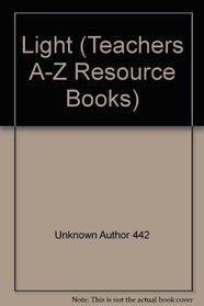 Light (Teachers A-Z Resource Books)
