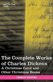 The Complete Works of Charles Dickens (in 30 Volumes, Illustrated): A Christmas Carol and Other Christmas Books (Cosimo Classics)
