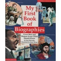 My First Book of Biographies: Great Men and Woman Every Child Should Know