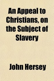 An Appeal to Christians, on the Subject of Slavery