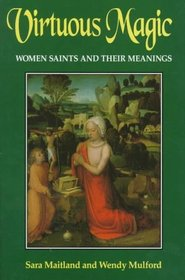 Virtuous Magic: Women Saints and Their Meanings