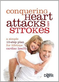 Conquering Heart Attacks and Strokes: Your 10 Step Self-defense Plan