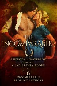 The Incomparables: 6 Heroes of Waterloo and the 6 Ladies They Adore