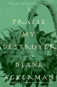 I Praise My Destroyer : Poems