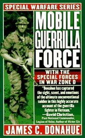 Mobile Guerrilla Force : With The Special Forces In War Zone D