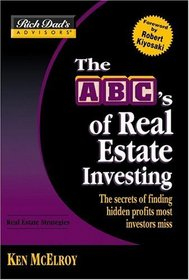 Rich Dad's Advisors�: The ABC's of Real Estate Investing : The Secrets of Finding Hidden Profits Most Investors Miss (Rich Dad's Advisors)