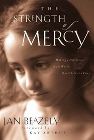 The Strength of Mercy : Making a Difference in the World One Child at a Time